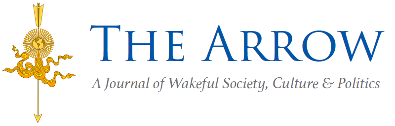 The Arrow | A Journal of Wakeful Society, Culture, and Politics